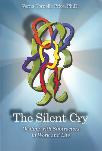 The Silent Cry: Dealing With Subtracters in Work and Life: Price, PhD, Verna Cornelia {Author} with...