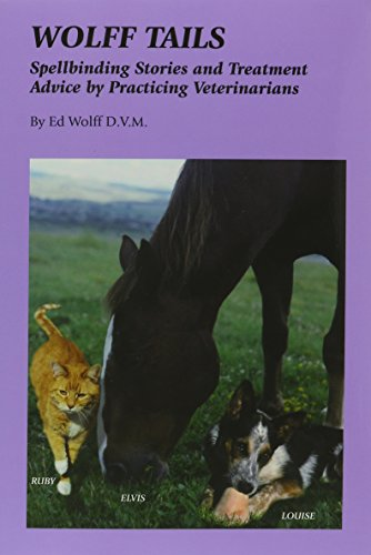 Wolff Tails: Spellbinding Stories and Treatment Advice by Practicing Veterinaria: Wolff, Ed