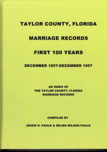 9780971784840: Taylor County, Florida Marriage Records, First 100 Years, December 1857-December 1957