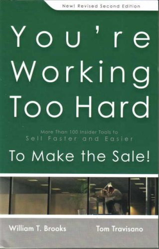 You're Working Too Hard : More Than 100 Insider Tools to Sell Faster and Easier to Make the ...