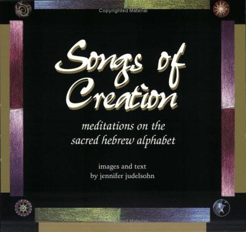 Songs of creation :; meditations on the sacred Hebrew alphabet: Judelsohn, Jennifer