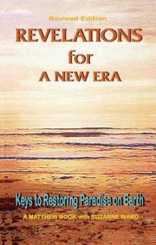 9780971787520: Revelations for a New Era: Keys to Restoring Paradise on Earth