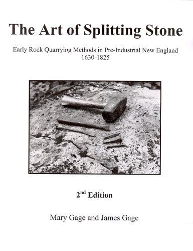 The Art of Splitting Stone: Early Rock Quarrying Methods in Pre-Industrial New England 1630-1825 ...