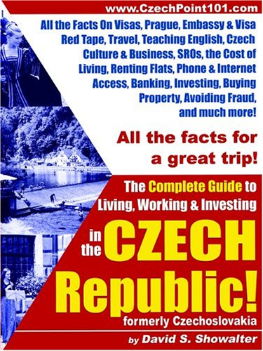 The Complete Guide to Living, Working & Investing in the Czech Republic: Showalter, David S.