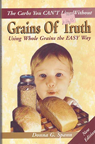 9780971794016: Grains of Truth, Using Whole Grains the Easy Way