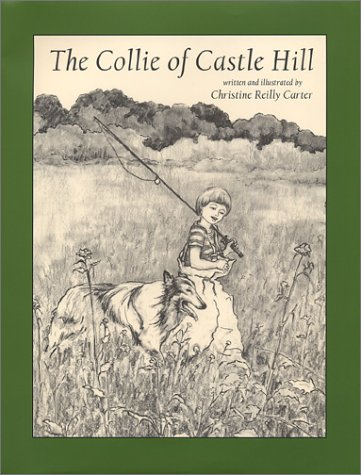 The Collie of Castle Hill: Carter, Christine Reilly, Illustrated By Author
