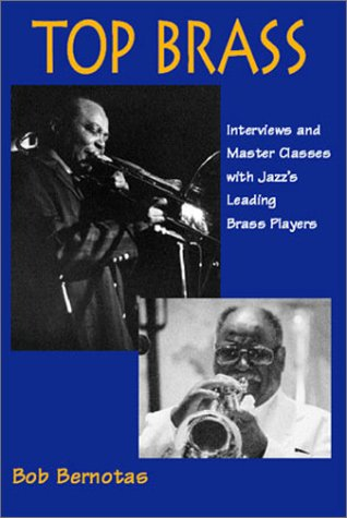 Top Brass: Interviews and Master Classes with Jazz's Leading Brass Players: Bernotas, Bob