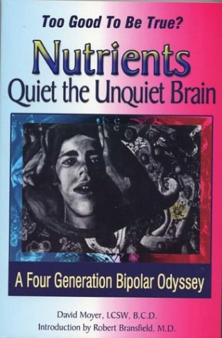 Too Good to Be True? - Nutrients Quiet the Unquiet Brain: A Four Generation Bipolar Odyssey