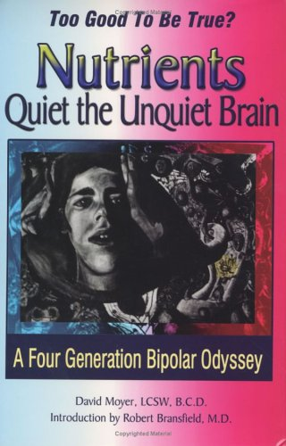 9780971799011: Too Good to be True? Nutrients Quiet the Unquiet Brain--A Four Generation Bipolar Odyssey