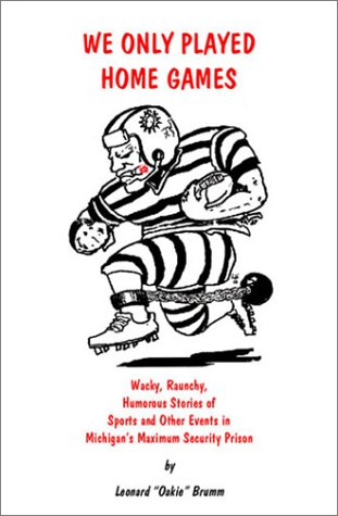 9780971805002: We Only Played Home Games: Wacky, Raunchy, Humorous Stories of Sports and Other Events in Michigan's Maximum Security Prison