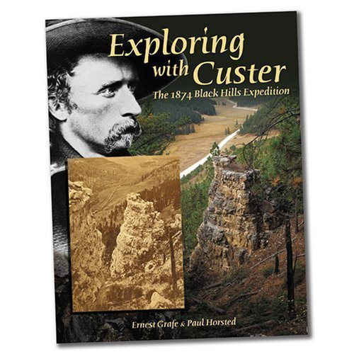 Exploring With Custer The 1874 Black Hills: Ernest Grafe; Paul