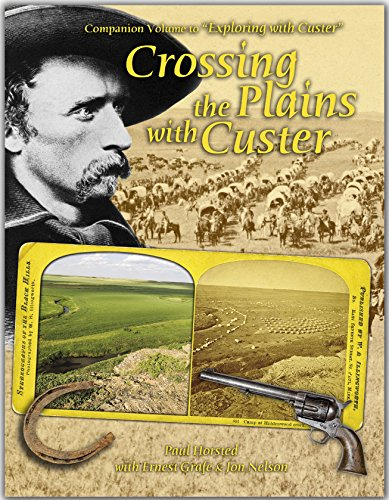 Crossing the Plains with Custer: Paul Horsted, Ernest Grafe, Jon Nelson
