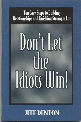 Don't Let the Idiots Win Ten Easy: Denton, Jeff &