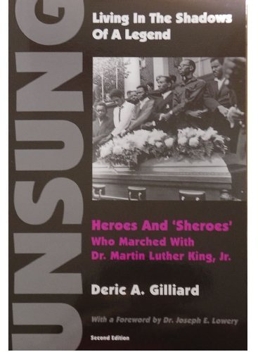 LIVING IN THE SHADOWS OF A LEGEND: UNSUNG HEROES AND SHEROES WHO MARCHED WITH DR. MARTIN LUTHER K...