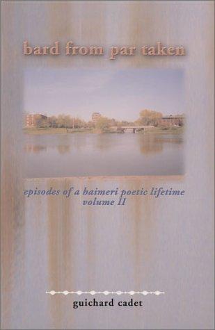 Bard from Par Taken (Episodes of a Haimeri Poetic Lifetime): Cadet, Guichard