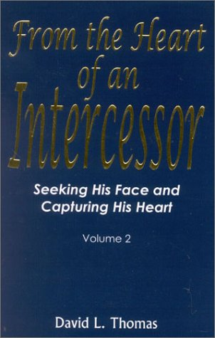 9780971824942: Seeking His Face And Capturing His Heart: FROM THE HEART OF AN INTERCESSOR 2