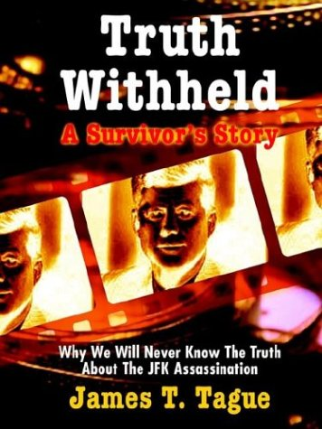 Truth Withheld: A Survivor's Story - Why We Will Never Know the Truth about the JFK Assassination