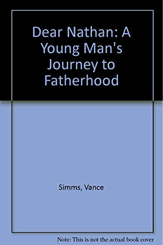 9780971830400: Dear Nathan: A Young Man's Journey to Fatherhood, 2nd Edition