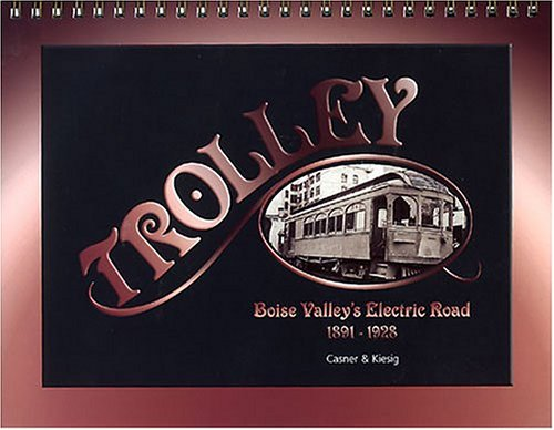 9780971832114: Trolley: Boise Valley's electric road, 1891-1928