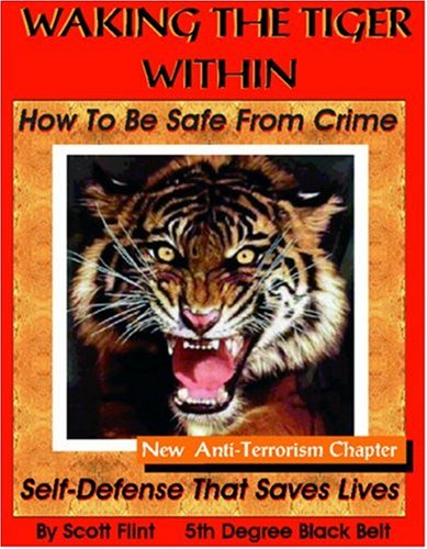 9780971839809: Waking The Tiger Within: How To Be Safe From Crime On The Street, At Home, On Trips, At Work And At School with New Fighting Terrorism Chapter