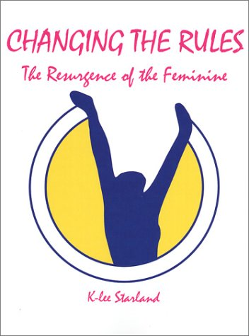 Changing the Rules: The Resurgence of the Feminine: Starland, K-lee