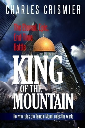 9780971842878: King of the Mountain: The Eternal, Epic, End-Time Battle