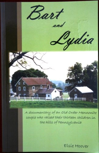 9780971845640: Bart and Lydia--A documentary of an Old Order Mennonite couple who raised their thirteen children in the hills of Pennsylvania