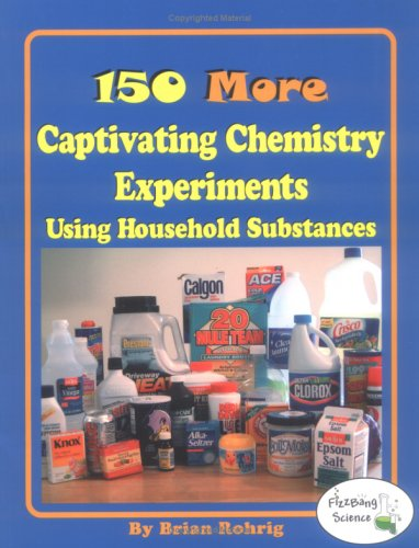9780971848016: 150 More Captivating Chemistry Experiments Using Household Substances