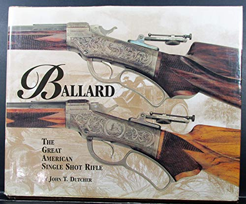 9780971848306: Ballard: The great American single shot rifle
