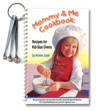 Mommy & Me Cookbook: Recipes for Kid-Size Ovens: Joyal, Kristen