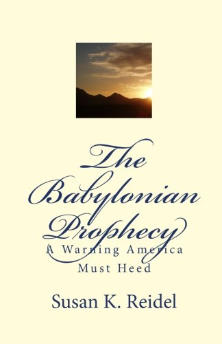9780971854277: The Babylonian Prophecy: A Warning America Must Heed