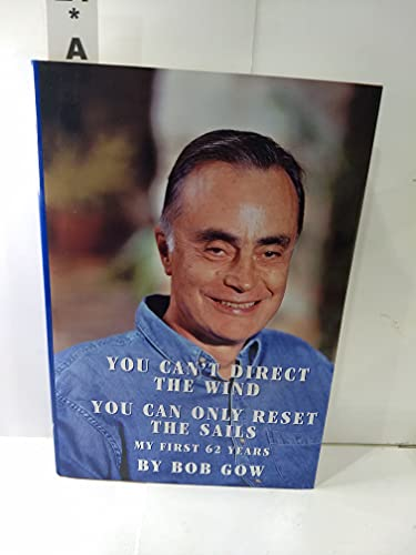You Can't Direct the Wind; You Can Only Reset the Sails: My First 62 Years: Gow, Bob