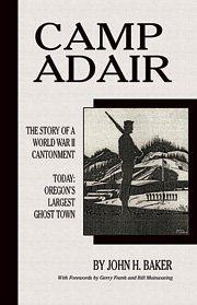 Camp Adair: The Story of a World: Baker, John Harvard