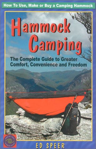 Hammock Camping: The Complete Guide to Greater Comfort, Convenience and Freedom: Speer, Ed