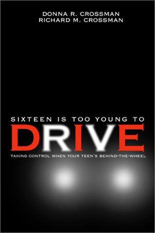 9780971862104: Sixteen is Too Young To Drive: Taking Control When Your Teen's Behind-the-Wheel