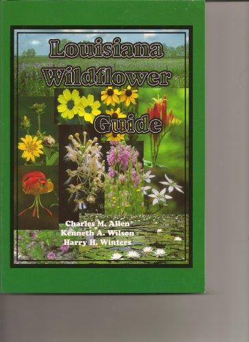 Louisiana Wildflower Guide (9780971862531) by Charles Allen; Kenneth Wilson; Harry Winters