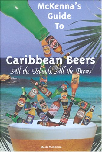 McKenna's Guide to Caribbean Beers: McKenna, Mark