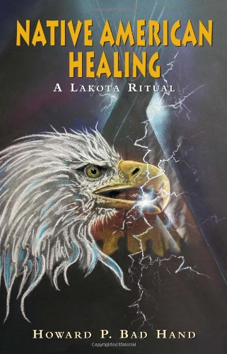 Native American Healing - A Lakota Ritual: Howard P Bad Hand