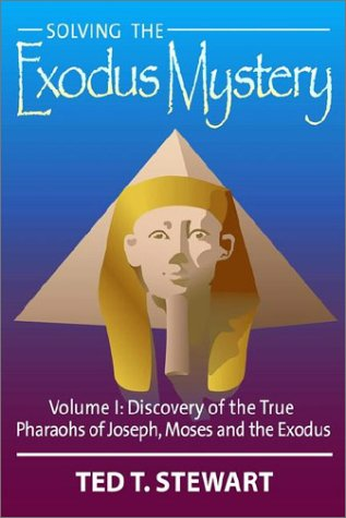 9780971868007: Solving the Exodus Mystery, Vol. 1: Discovery of the True Pharaohs of Joseph, Moses, and the Exodus