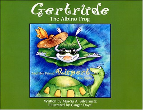 Gertrude the Albino Frog and Her Friend Rupert the Turtle: Marcia A. Silvermetz