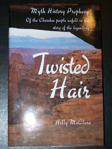 Twisted Hair: Myth, History, Prophesy of the Cherokee People: McClure, Holly