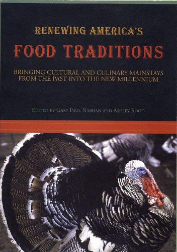 Renewing America's Food Traditions: Bringing Cultural and Culinary Mainstays of the Past Into the New Millennium Renewing America's Food Traditions: Bringing Cultural and Culinary Mainstays of the Past Into the New Millennium, Gary Paul Nabhan; Ashle Rood, Used,