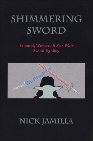 Shimmering Sword: Samurai, Western, and Star Wars Sword Fighting: Nick Jamilla
