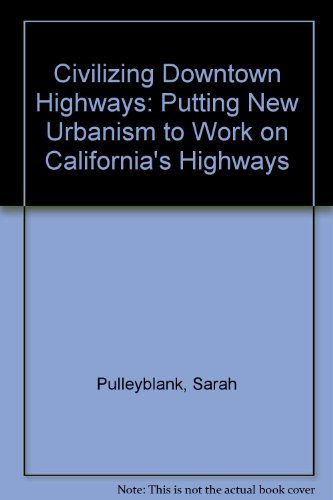 Civilizing Downtown Highways: Putting New Urbanism to Work on California's Highways: ...