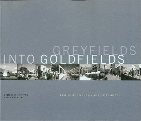 9780971884113: Greyfields into Goldfields: Dead Malls become Living Neighborhoods
