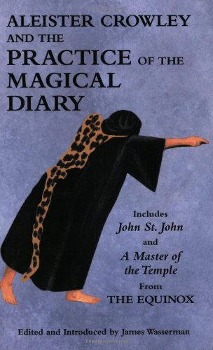 9780971887008: Aleister Crowley and the Practice of the Magical Diary: Including John St. John and a Master of the Temple