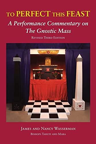 To Prefect this Feast, A Commentary on Liber XV, The Gnostic Mass, Revised Second Edition: ...