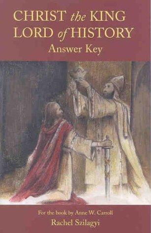 Christ the King Lord of History Answer Key: Szilagyi, Rachel