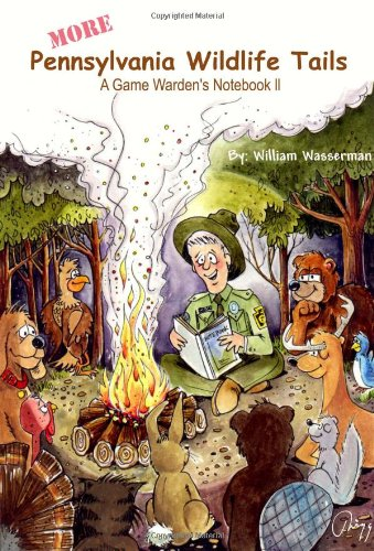 More Pennsylvania Wildlife Tails: A Game Warden's Notebook II: William Wasserman