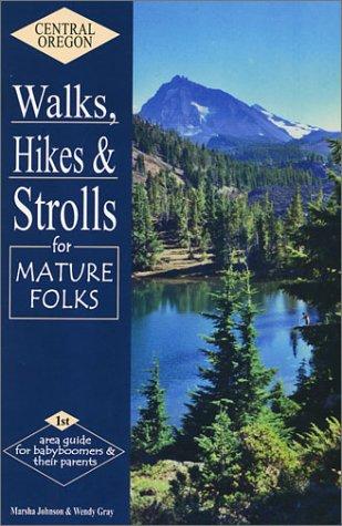 Central Oregon Walks, Hikes & Strolls for Mature Folks: Johnson, Marsha; Gray, Wendy